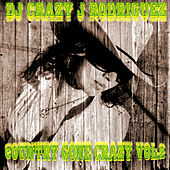 Country Gone Crazy, Vol. 2 by DJ Crazy J Rodriguez