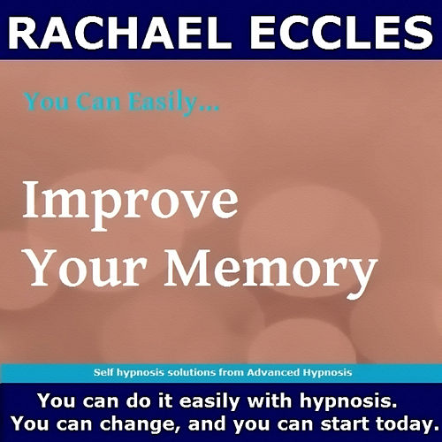 Self Hypnosis - You Can Easily Improve Your Memory by Rachael Eccles