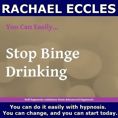 Self Hypnosis - You Can Easily Stop Binge Drinking by Rachael Eccles