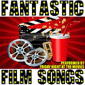 Fantastic Film Songs by Friday Night At The Movies