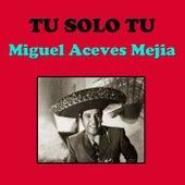 Tu Solo Tu by Miguel Aceves Mejia