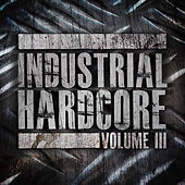 Industrial Hardcore Vol. 3 by Various Artists