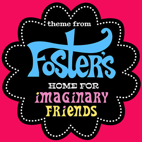 Foster's Home for Imaginary Friends Theme (From 'Foster's Home for Imaginary Friends') by Anime Kei