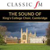 The Sound of The Choir Of King's College, Cambridge (By Classic FM) by Choir of King's College, Cambridge