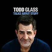 Todd Glass Talks About Stuff by Todd Glass