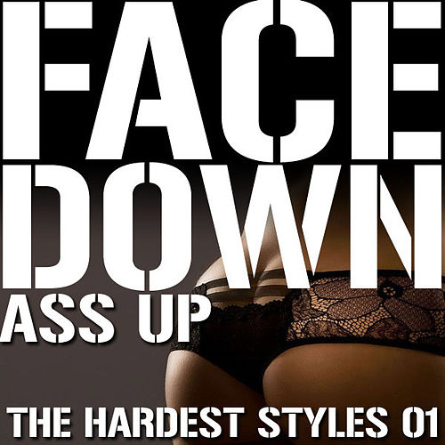 Face Down Ass Up, The Hardest Styles 01 by Various Artists