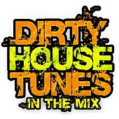 Dirty House Tunes In The Mix de Various Artists