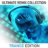 Ultimate Remix Collection, Trance Edition by Various Artists