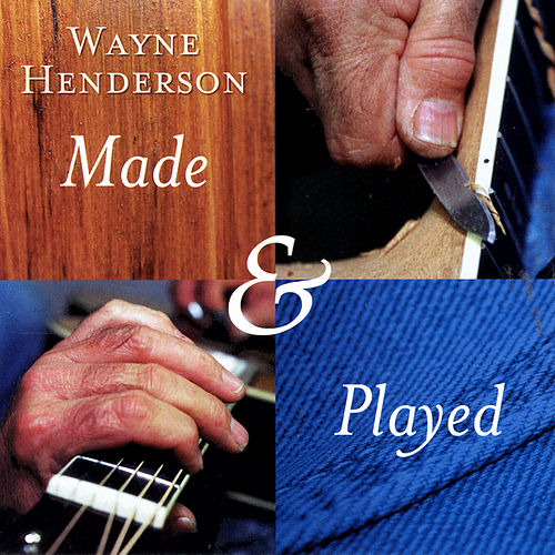 Made & Played by Wayne C. Henderson