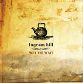 Why The Wait by Ingram Hill