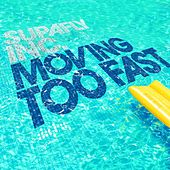 Moving Too Fast by Supafly Inc.