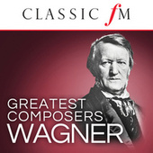 Wagner (Classic FM Greatest Composers) by Various Artists