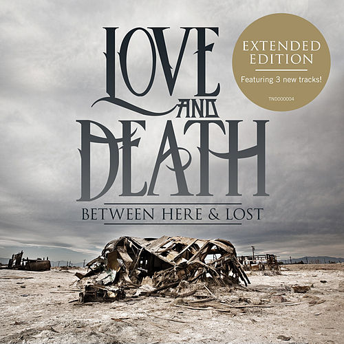 Between Here & Lost - Expanded Edition by Love + Death