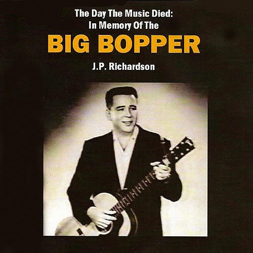 The Day the Music Died: In Memory of the Big Bopper by Big Bopper