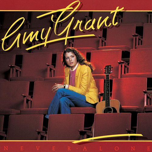 Never Alone by Amy Grant