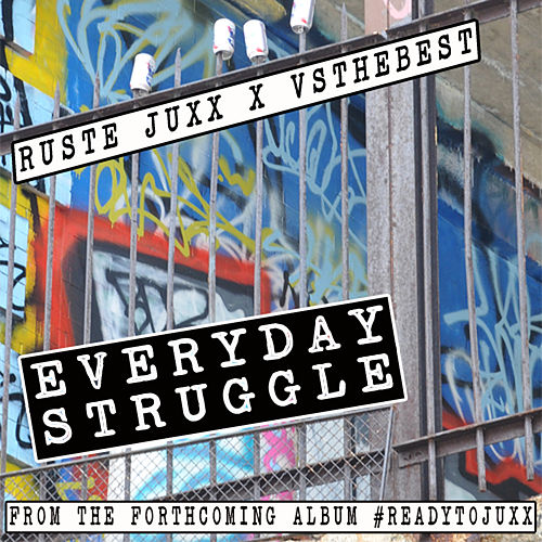 Everyday Struggle by Ruste Juxx