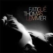 Fatigué by Thomas Lemmer
