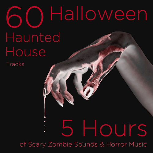 60 Halloween Haunted House Tracks: 5 Hours of Scary Zombie Sounds and Horror Music by Various Artists