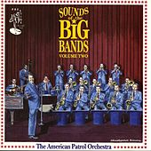 Sounds of the Big Bands -  Vol.2 by The American Patrol Orchestra