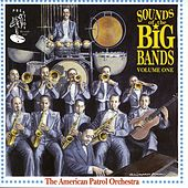 Sounds of the Big Bands - Vol.1 by The American Patrol Orchestra