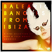 Balearic Bangers from Ibiza (A Fine Selection of Deep & Tech House Grooves) by Various Artists