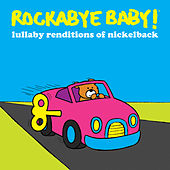 Lullaby Renditions of Nickelback by Rockabye Baby!