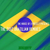 The 2012 Brazilian Remixes (The House of X-Press 2 Presents) de X-Press 2