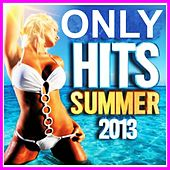Only Hits Summer 2013 (The Best Hits of Summer 2013) by Various Artists
