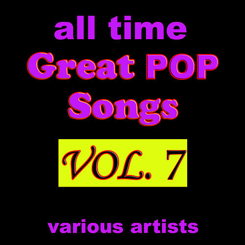 All Time Great Pop Songs, Vol. 7 by Various Artists