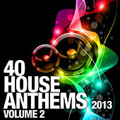 40 House Anthems 2013, Vol. 2 by Various Artists