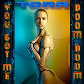 You Got Me Boom! Boom! von Tora