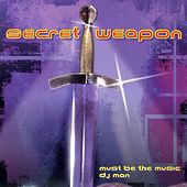 Must Be the Music - EP by Secret Weapon