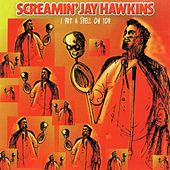 I Put a Spell On You by Screamin' Jay Hawkins
