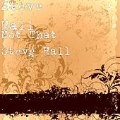 Not That Steve Hall by Steve Hall