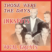 Those Were the Days; Vocal Greats by The Ink Spots