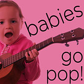 Babies Go Pop! - Wonderful Instrumental Children's Versions of Your Favorite Songs Including the Beatles, Rolling Stones, Bob Marley, And More! by Sweet Little Band