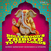 Bollywood's Tribute to the Lords - Shree Ganeshay Dheemahi & Others de Various Artists