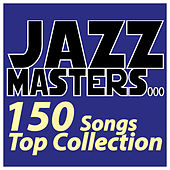 Jazz Masters... 150 Songs Top Collection by Various Artists