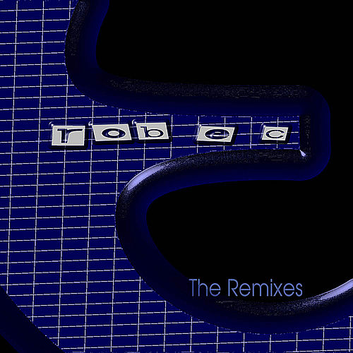 The Remixes by Rob E.C.