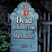 Dead at Knotty Oak - Halloween Tales and Stories de Mark Binder