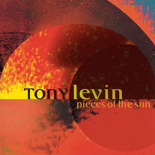 Pieces Of The Sun by Tony Levin