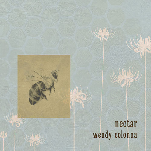 Nectar by Wendy Colonna