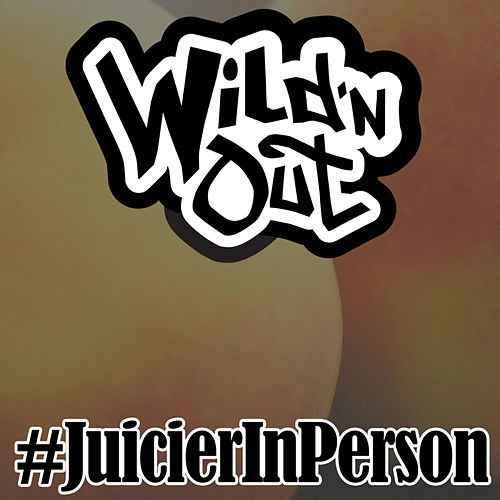 Juicier In Person by Wild'n Out