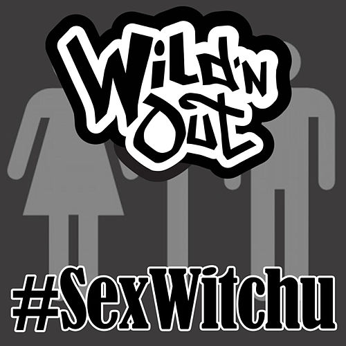 Sex Witchu by Wild'n Out