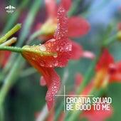 Be Good to Me de Croatia Squad