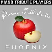 Piano Tribute to Phoenix by Piano Tribute Players