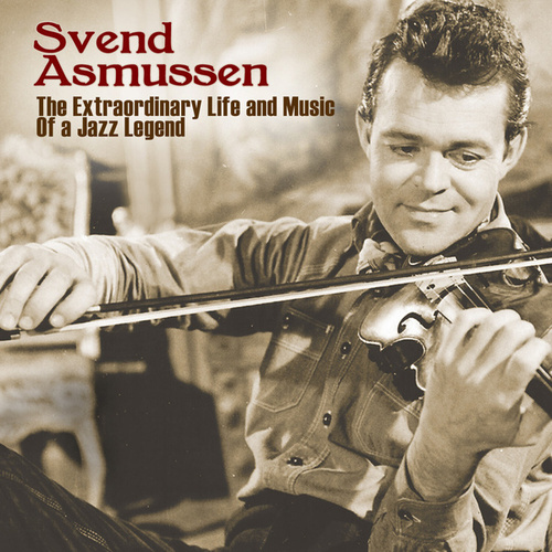 The Extraordinary  Life And Music Of A Jazz Legend by Svend Asmussen