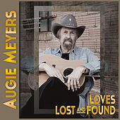 Loves Lost and Found by Augie Meyers