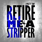 Retire Me A Stripper - Single de Pretty Tony