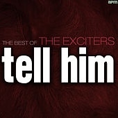 Tell Him - The Best of the Exciters by Various Artists